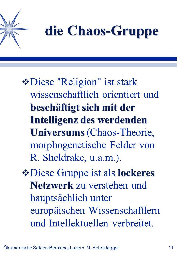 Ökumenische Sekten-Beratung, Luzern, M. Scheidegger 11 die Chaos-Gruppe die Chaos-Gruppe beschäftigt sich mit der Intelligenz des werdenden Universums