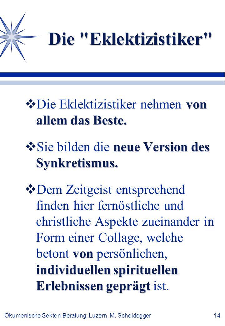 Ökumenische Sekten-Beratung, Luzern, M.Scheidegger 14 Die Eklektizistiker von allem das Beste.