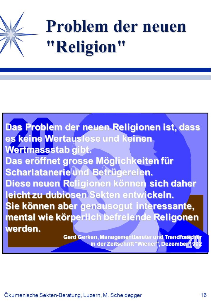 Ökumenische Sekten-Beratung, Luzern, M. Scheidegger 16 Das Problem der neuen Religionen ist, dass es keine Wertauslese und keinen Wertmassstab gibt. D