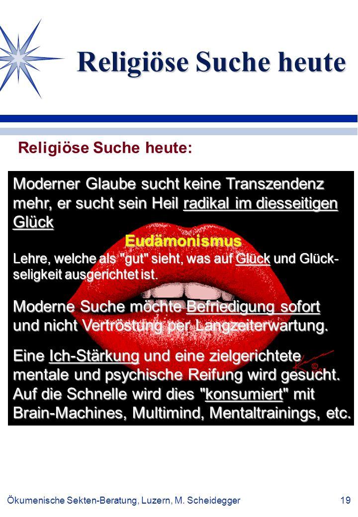 Ökumenische Sekten-Beratung, Luzern, M. Scheidegger 19 Religiöse Suche heute Moderner Glaube sucht keine Transzendenz mehr, er sucht sein Heil radikal