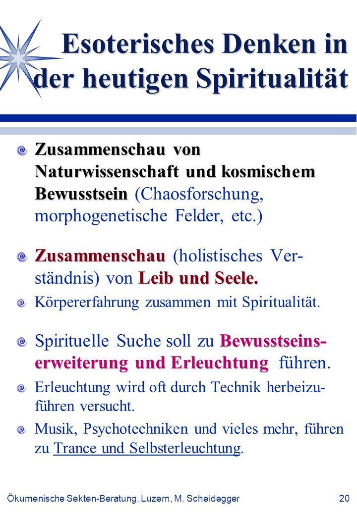Ökumenische Sekten-Beratung, Luzern, M. Scheidegger 20 Esoterisches Denken in der heutigen Spiritualität Zusammenschau von Naturwissenschaft und kosmi
