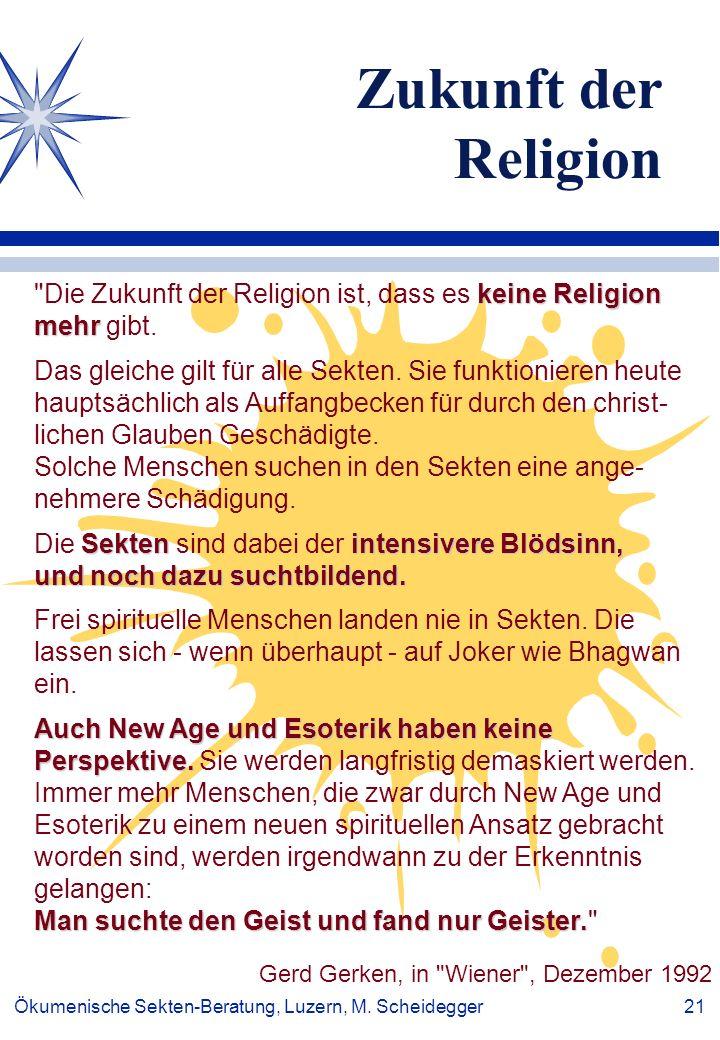 Ökumenische Sekten-Beratung, Luzern, M. Scheidegger 21 Zukunft der Religion keine Religion mehr