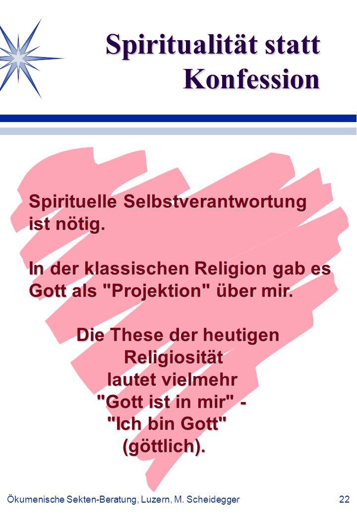 Ökumenische Sekten-Beratung, Luzern, M. Scheidegger 22 Spiritualität statt Konfession Spirituelle Selbstverantwortung ist nötig. In der klassischen Re