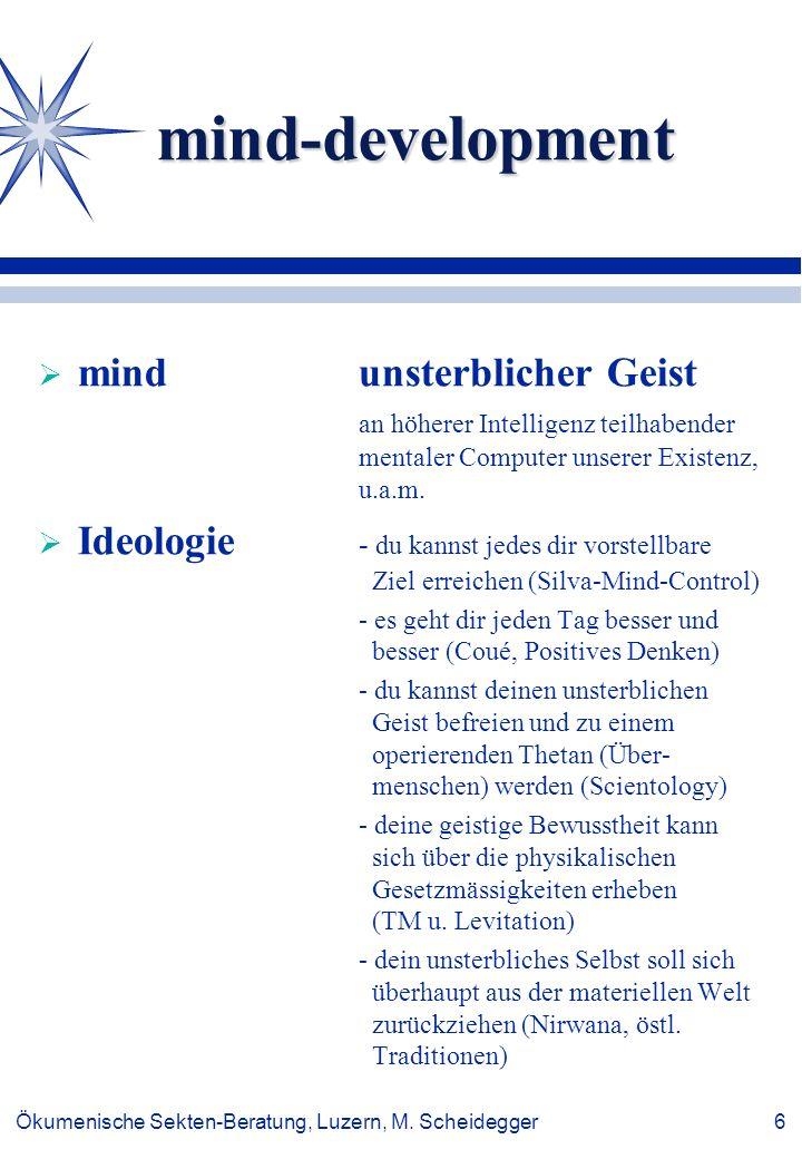 Ökumenische Sekten-Beratung, Luzern, M. Scheidegger 6 mind-development mindunsterblicher Geist an höherer Intelligenz teilhabender mentaler Computer u