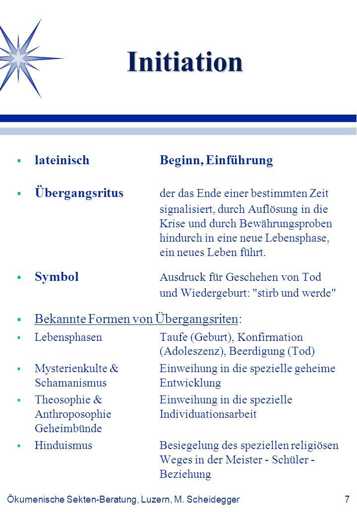 Ökumenische Sekten-Beratung, Luzern, M. Scheidegger 7 Initiation lateinischBeginn, Einführung Übergangsritus der das Ende einer bestimmten Zeit signal