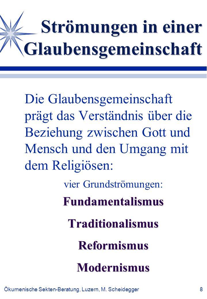 Ökumenische Sekten-Beratung, Luzern, M. Scheidegger 8 Strömungen in einer Glaubensgemeinschaft Die Glaubensgemeinschaft prägt das Verständnis über die