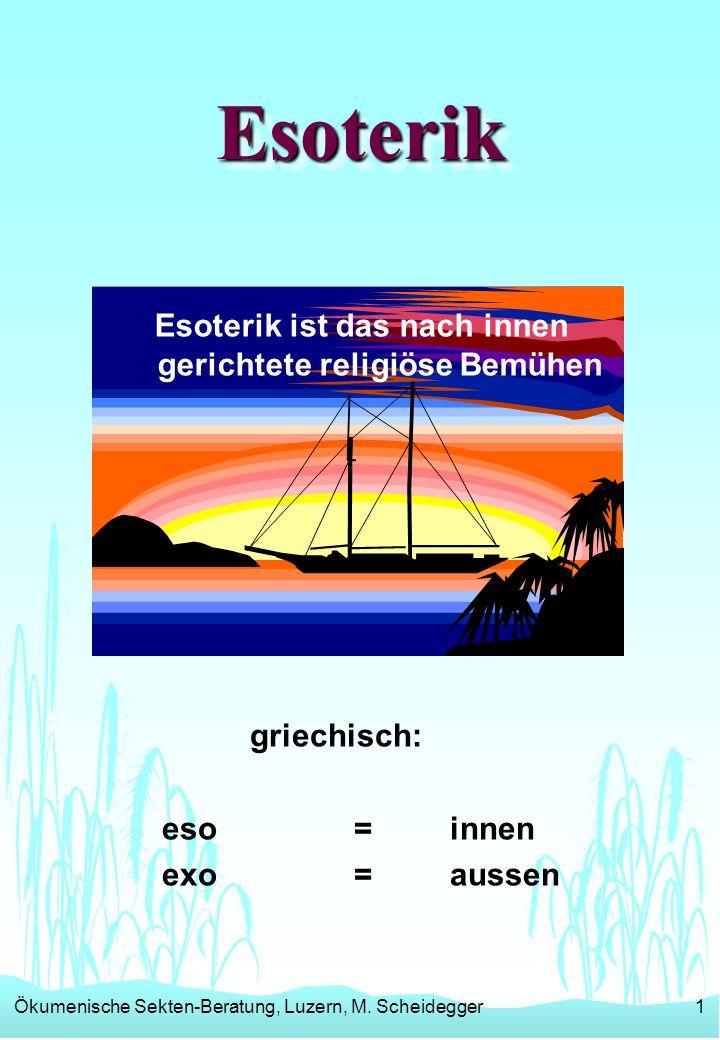 Ökumenische Sekten-Beratung, Luzern, M. Scheidegger1 EsoterikEsoterik Esoterik ist das nach innen gerichtete religiöse Bemühen griechisch: eso = innen