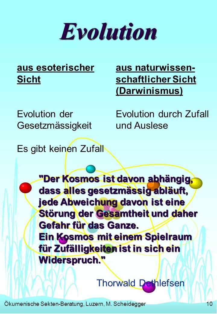 Ökumenische Sekten-Beratung, Luzern, M. Scheidegger10 Evolution aus esoterischer Sicht Evolution der Gesetzmässigkeit Es gibt keinen Zufall aus naturw