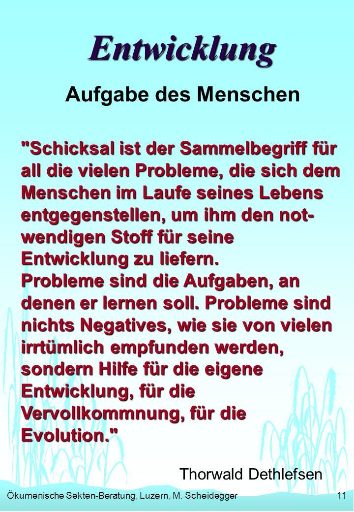 Ökumenische Sekten-Beratung, Luzern, M. Scheidegger11 Entwicklung Aufgabe des Menschen