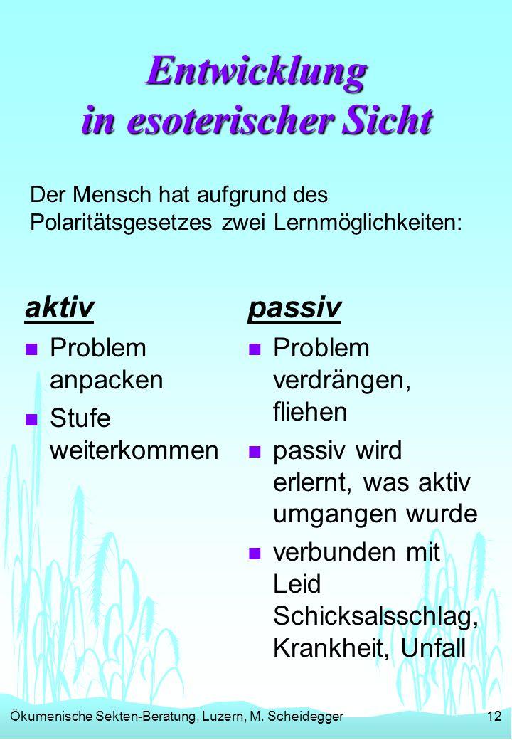 Ökumenische Sekten-Beratung, Luzern, M. Scheidegger12 Entwicklung in esoterischer Sicht aktiv n Problem anpacken n Stufe weiterkommen passiv n Problem