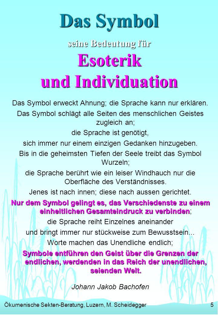 Ökumenische Sekten-Beratung, Luzern, M. Scheidegger5 Das Symbol seine Bedeutung für Esoterik und Individuation Das Symbol erweckt Ahnung; die Sprache