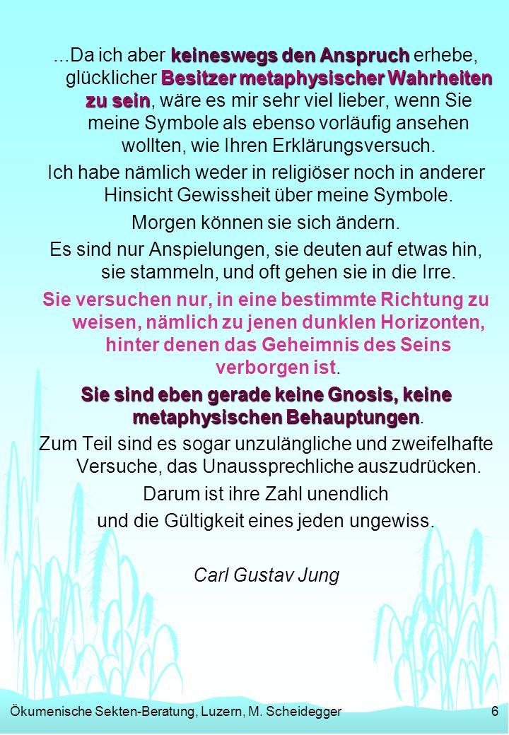 Ökumenische Sekten-Beratung, Luzern, M. Scheidegger6 keineswegs den Anspruch Besitzer metaphysischer Wahrheiten zu sein...Da ich aber keineswegs den A