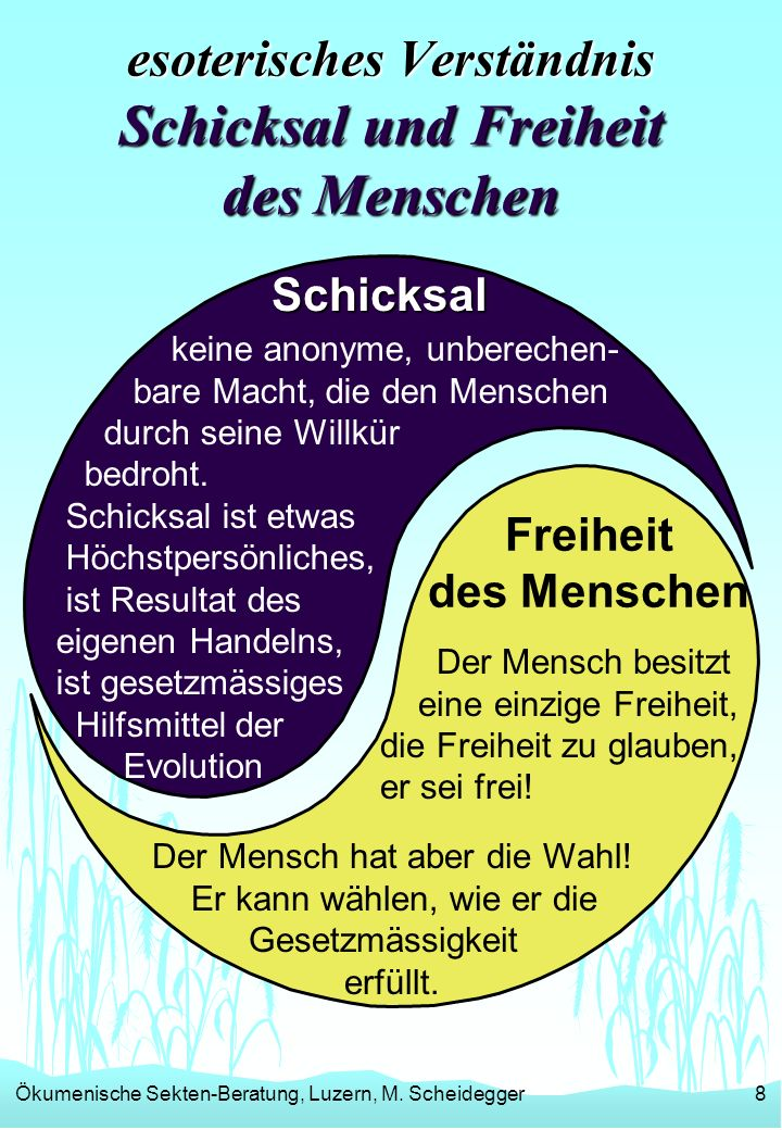 Ökumenische Sekten-Beratung, Luzern, M. Scheidegger8 esoterisches Verständnis Schicksal und Freiheit des Menschen keine anonyme, unberechen- bare Mach
