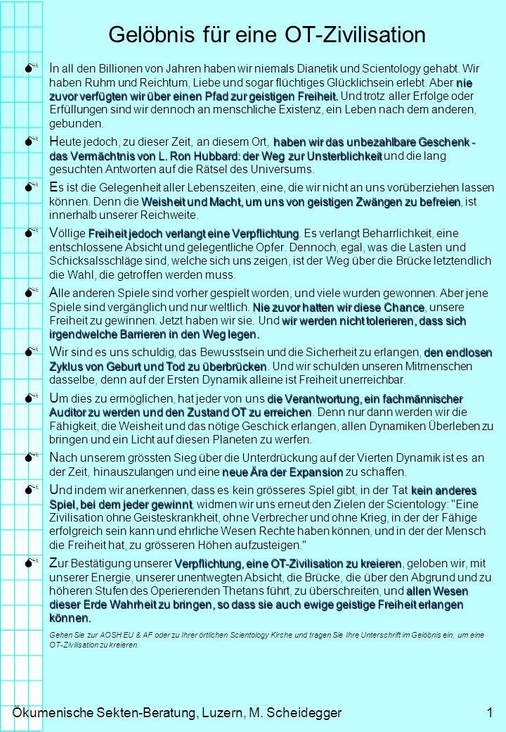 Ökumenische Sekten-Beratung, Luzern, M. Scheidegger1 Gelöbnis für eine OT-Zivilisation I nie zuvor verfügten wir über einen Pfad zur geistigen Freihei