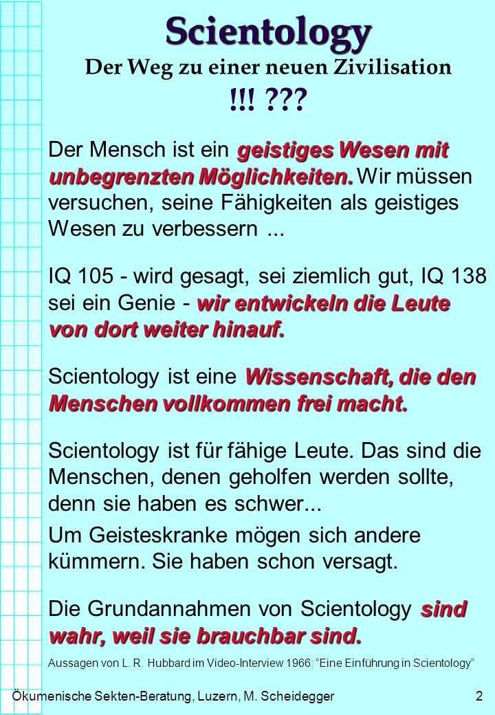 Ökumenische Sekten-Beratung, Luzern, M. Scheidegger2 Scientology Scientology Der Weg zu einer neuen Zivilisation !!! ??? geistiges Wesen mit unbegrenz