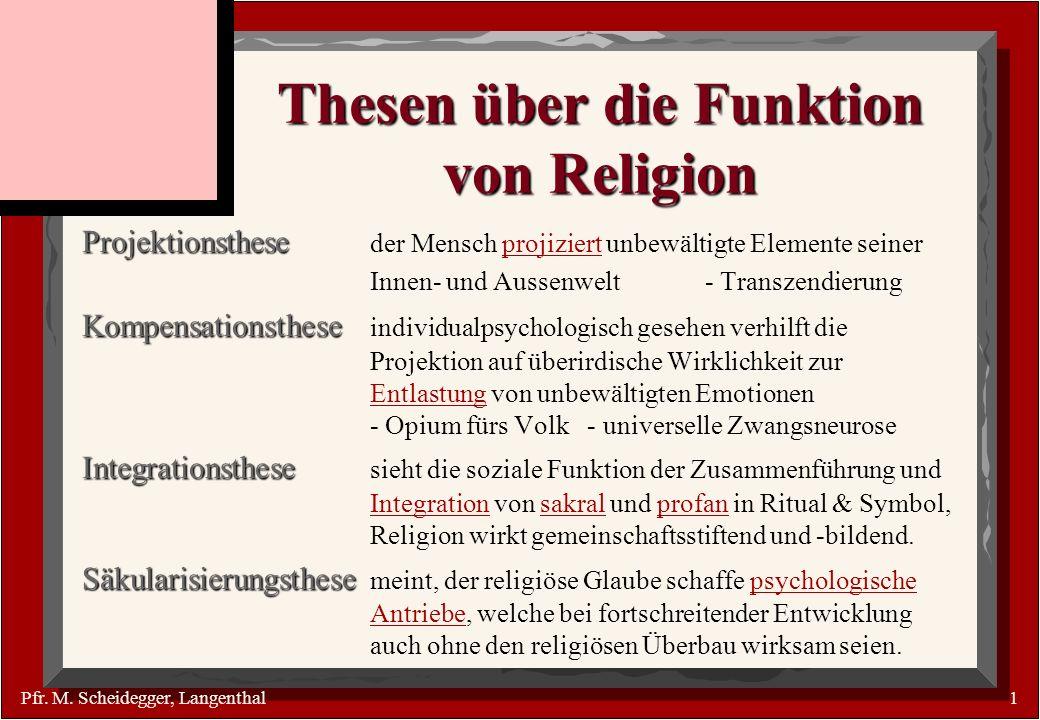 Pfr. M. Scheidegger, Langenthal1 Thesen über die Funktion von Religion Projektionsthese Projektionsthese der Mensch projiziert unbewältigte Elemente s