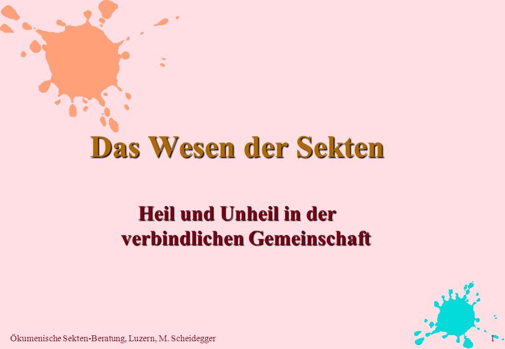 Ökumenische Sekten-Beratung, Luzern, M. Scheidegger1 Das Wesen der Sekten Heil und Unheil in der verbindlichen Gemeinschaft