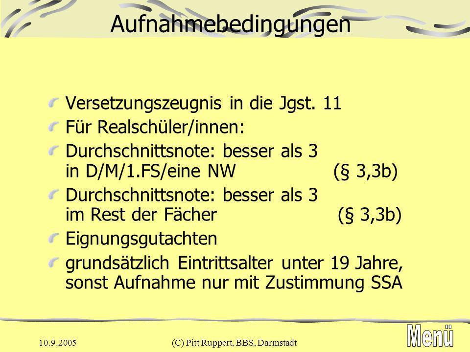 10.9.2005(C) Pitt Ruppert, BBS, Darmstadt Organisation der 11/1 an der BBS Unterricht im Klassenverband verbindliche Fächer: D(3), FS(3), 2.FS(3), KuMu(2), PoWi(2), G(2), Rel(2) oder Ethik(2) oder Phil(2), M(3), Ph(2), Bio(2), Ch(2), Projektunterricht (Freies Lernen(2), Sport(2) nicht verbindliche Angebote: Info(2) Die Fächer Ku, Mu, Info, Phil, Rel, Ethik und z.