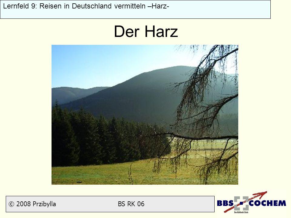 © 2008 Przibylla BS RK 06 Lernfeld 9: Reisen in Deutschland vermitteln –Harz- Der Harz