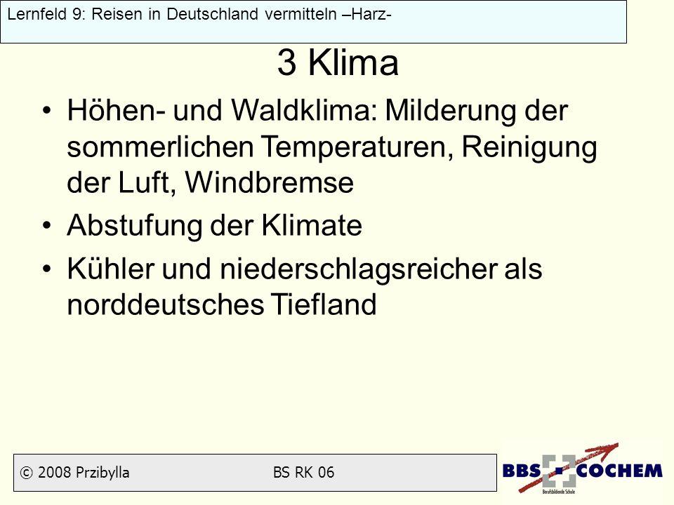 © 2008 Przibylla BS RK 06 Lernfeld 9: Reisen in Deutschland vermitteln –Harz- 3 Klima Höhen- und Waldklima: Milderung der sommerlichen Temperaturen, R