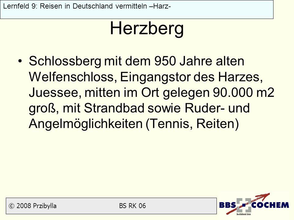 © 2008 Przibylla BS RK 06 Lernfeld 9: Reisen in Deutschland vermitteln –Harz- Herzberg Schlossberg mit dem 950 Jahre alten Welfenschloss, Eingangstor