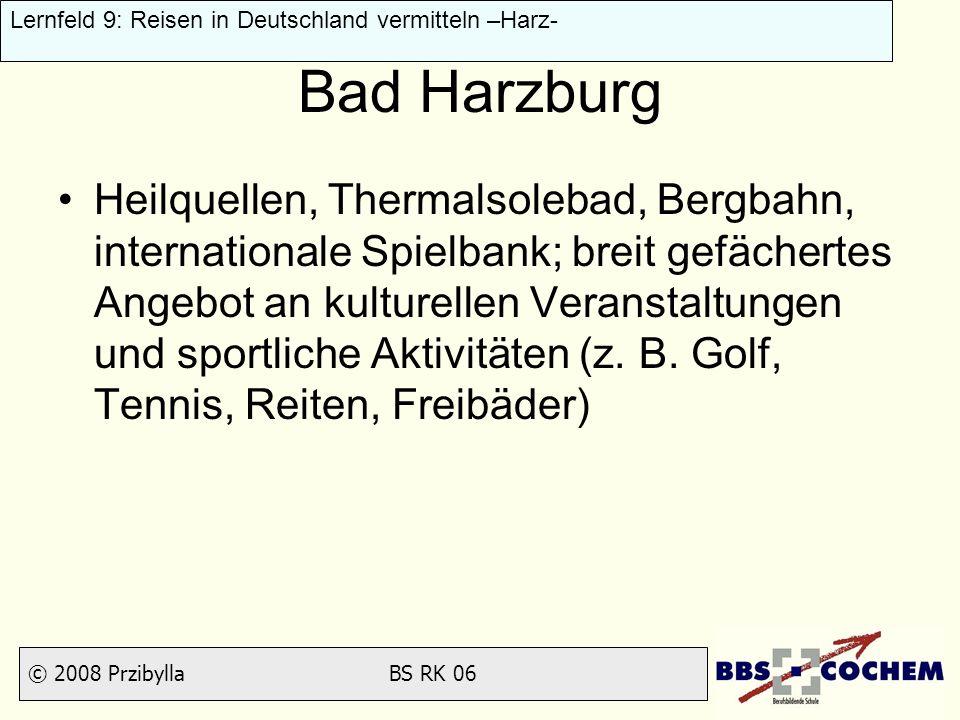 © 2008 Przibylla BS RK 06 Lernfeld 9: Reisen in Deutschland vermitteln –Harz- Bad Harzburg Heilquellen, Thermalsolebad, Bergbahn, internationale Spiel
