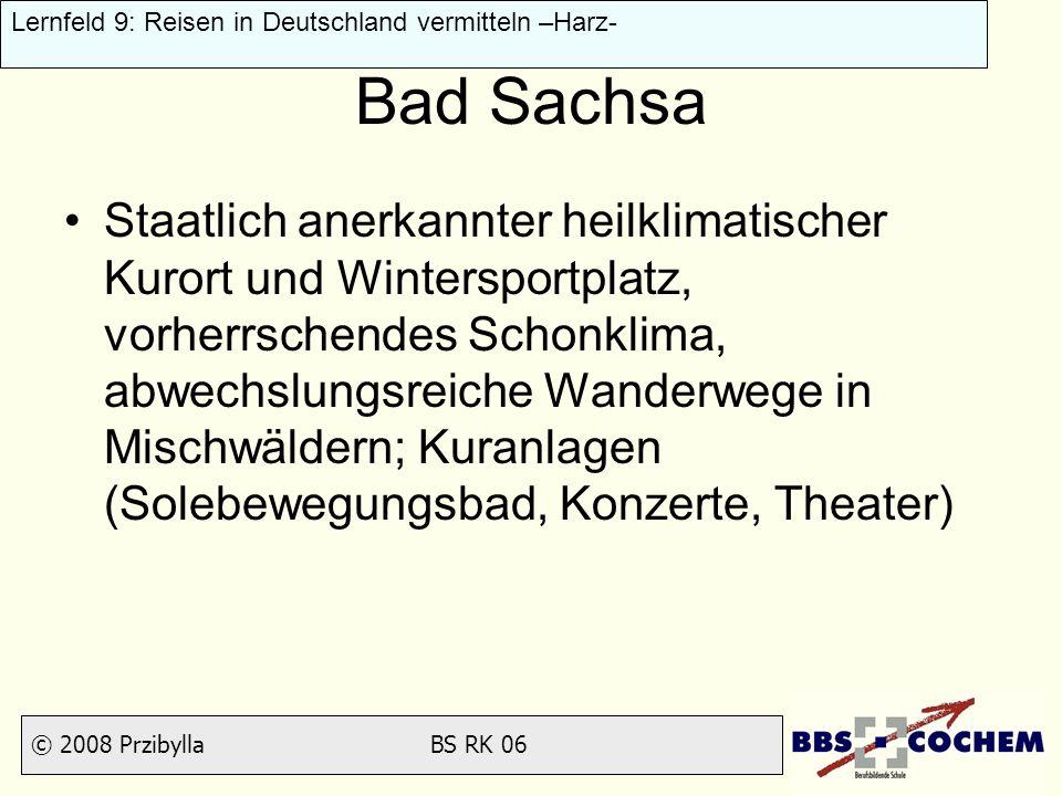 © 2008 Przibylla BS RK 06 Lernfeld 9: Reisen in Deutschland vermitteln –Harz- Bad Sachsa Staatlich anerkannter heilklimatischer Kurort und Winterspor