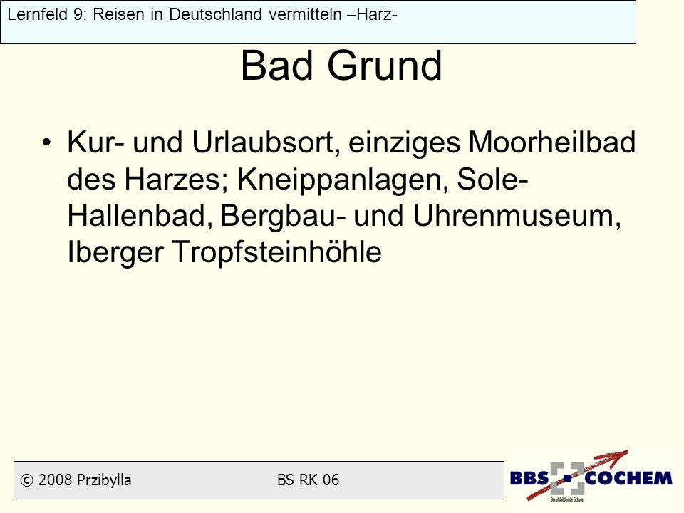 © 2008 Przibylla BS RK 06 Lernfeld 9: Reisen in Deutschland vermitteln –Harz- Bad Grund Kur- und Urlaubsort, einziges Moorheilbad des Harzes; Kneippan