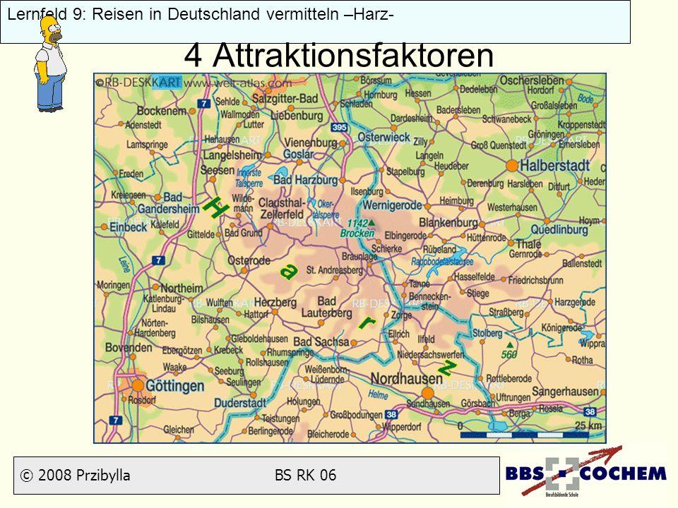 © 2008 Przibylla BS RK 06 Lernfeld 9: Reisen in Deutschland vermitteln –Harz- 4 Attraktionsfaktoren