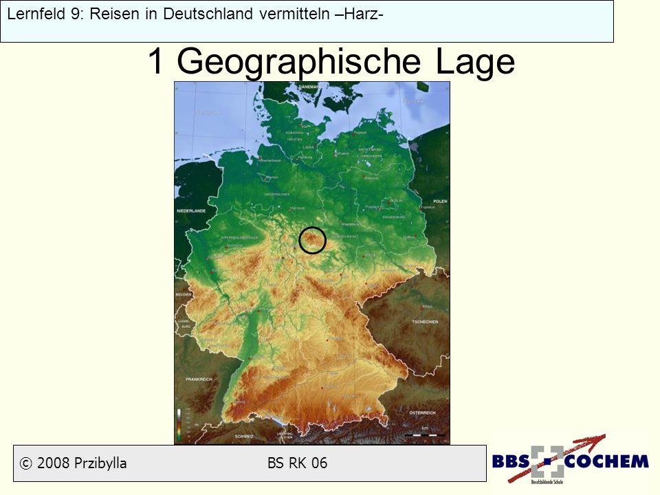 © 2008 Przibylla BS RK 06 Lernfeld 9: Reisen in Deutschland vermitteln –Harz- 1 Geographische Lage München Augsburg