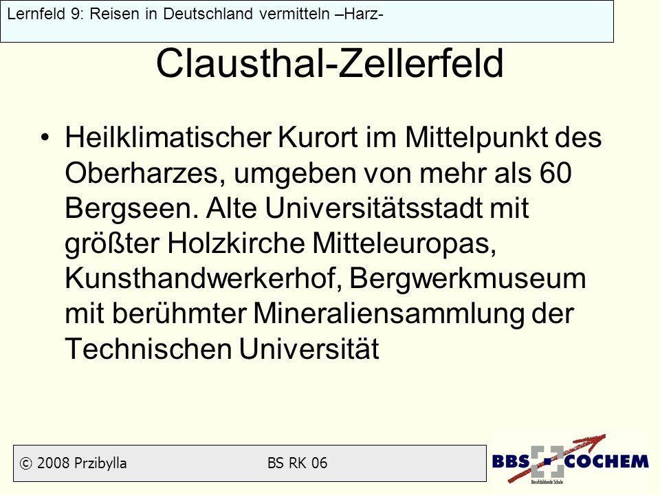 © 2008 Przibylla BS RK 06 Lernfeld 9: Reisen in Deutschland vermitteln –Harz- Clausthal-Zellerfeld Heilklimatischer Kurort im Mittelpunkt des Oberharz