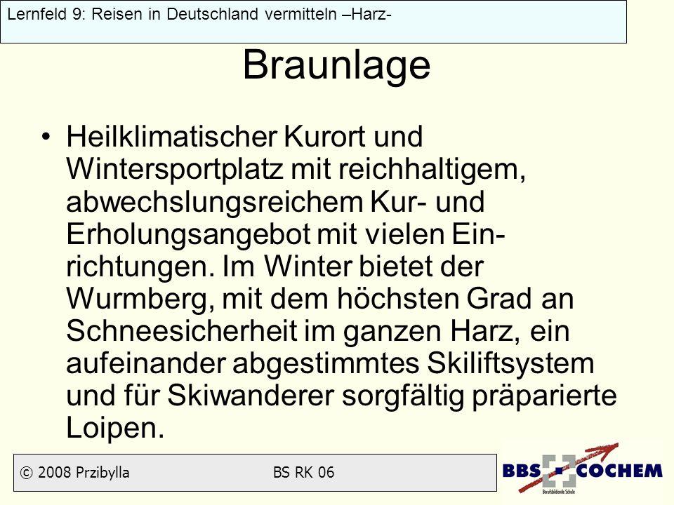 © 2008 Przibylla BS RK 06 Lernfeld 9: Reisen in Deutschland vermitteln –Harz- Braunlage Heilklimatischer Kurort und Wintersportplatz mit reichhaltige