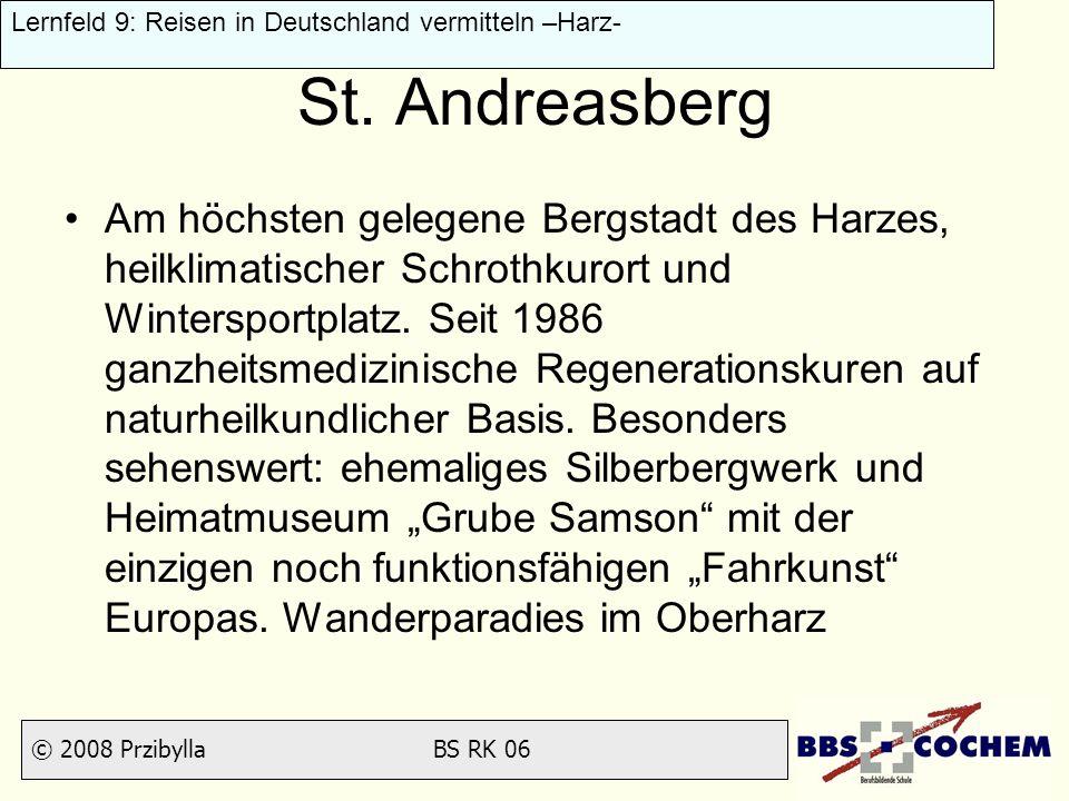 © 2008 Przibylla BS RK 06 Lernfeld 9: Reisen in Deutschland vermitteln –Harz- St. Andreasberg Am höchsten gelegene Bergstadt des Harzes, heilklimatisc