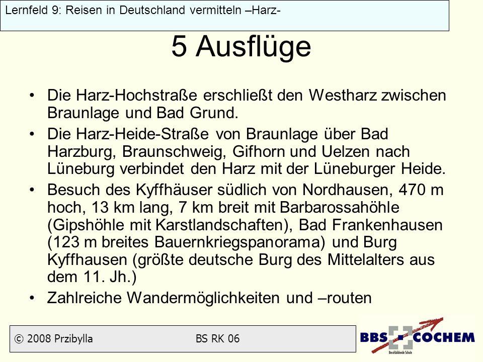 © 2008 Przibylla BS RK 06 Lernfeld 9: Reisen in Deutschland vermitteln –Harz- 5 Ausflüge Die Harz-Hochstraße erschließt den Westharz zwischen Braunlag