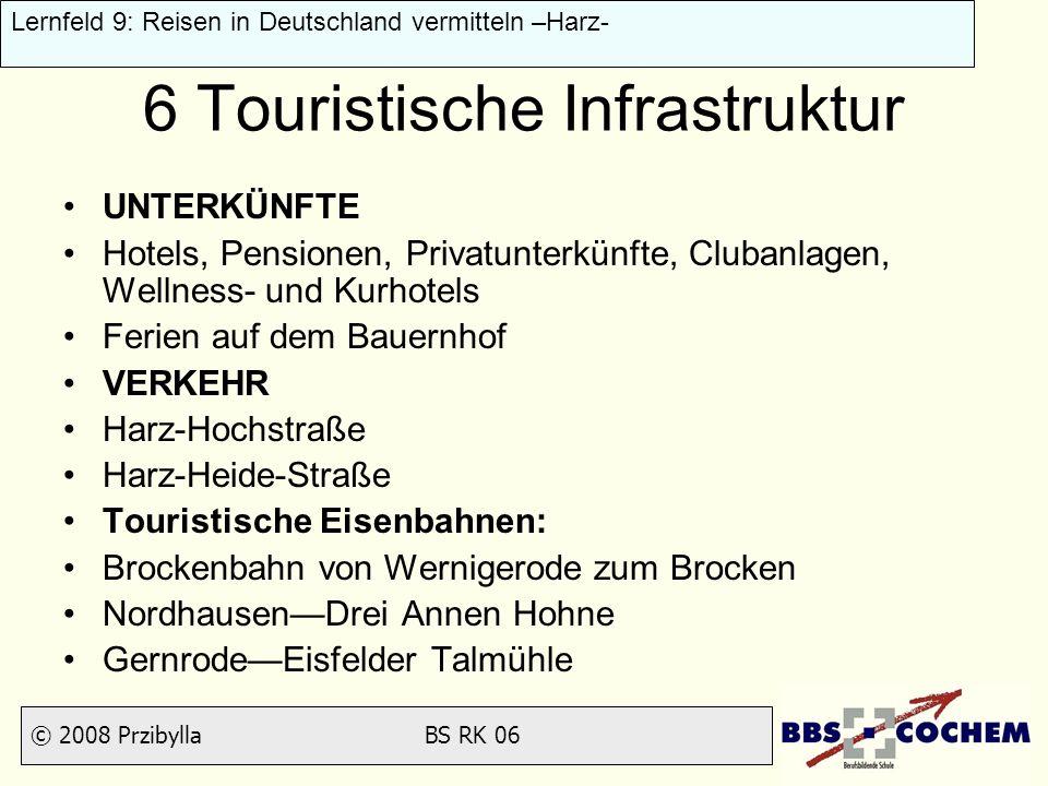 © 2008 Przibylla BS RK 06 Lernfeld 9: Reisen in Deutschland vermitteln –Harz- 6 Touristische Infrastruktur UNTERKÜNFTE Hotels, Pensionen, Privatunterk