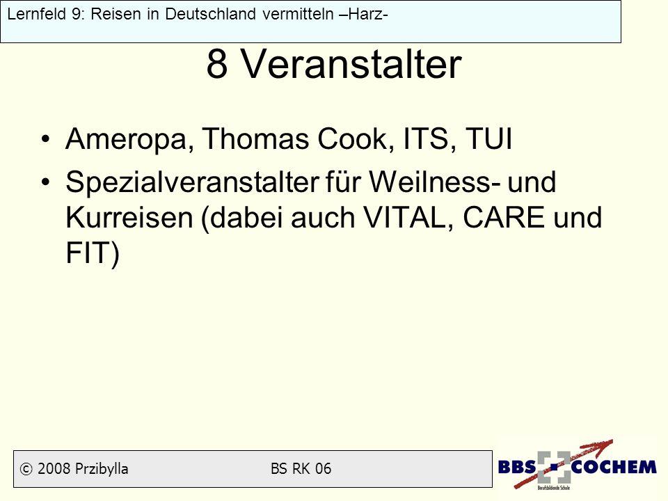 © 2008 Przibylla BS RK 06 Lernfeld 9: Reisen in Deutschland vermitteln –Harz- 8 Veranstalter Ameropa, Thomas Cook, ITS, TUI Spezialveranstalter für We