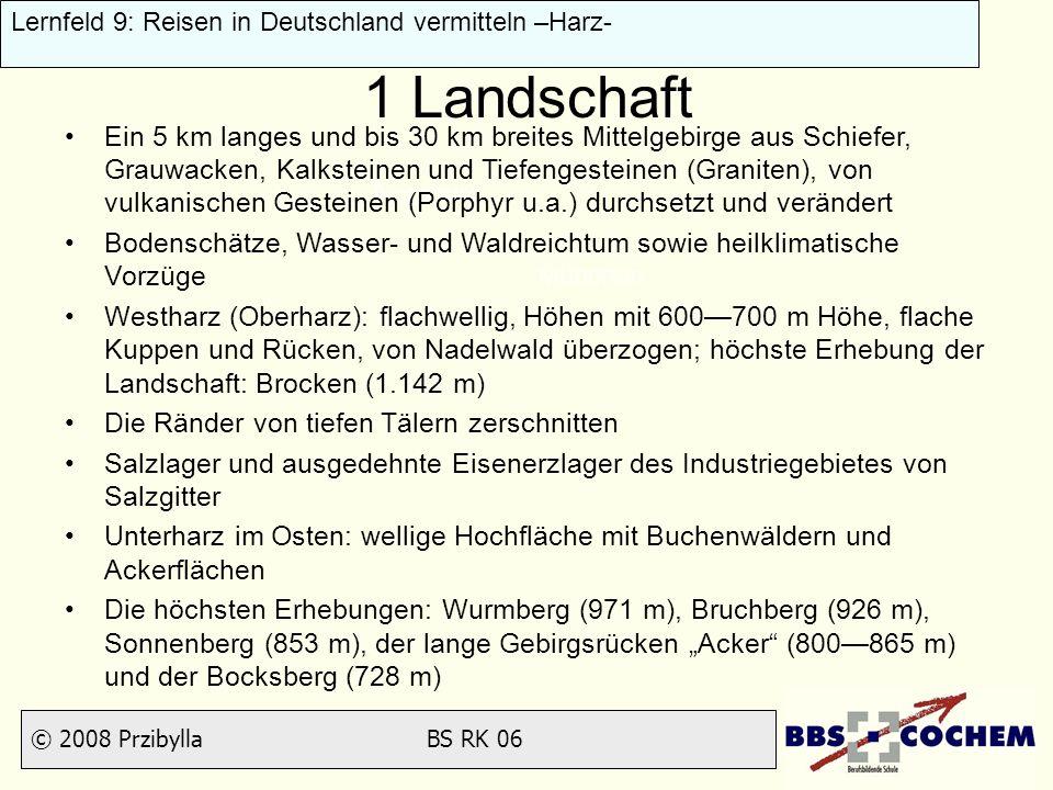 © 2008 Przibylla BS RK 06 Lernfeld 9: Reisen in Deutschland vermitteln –Harz- 1 Landschaft München Augsburg Ein 5 km langes und bis 30 km breites Mitt