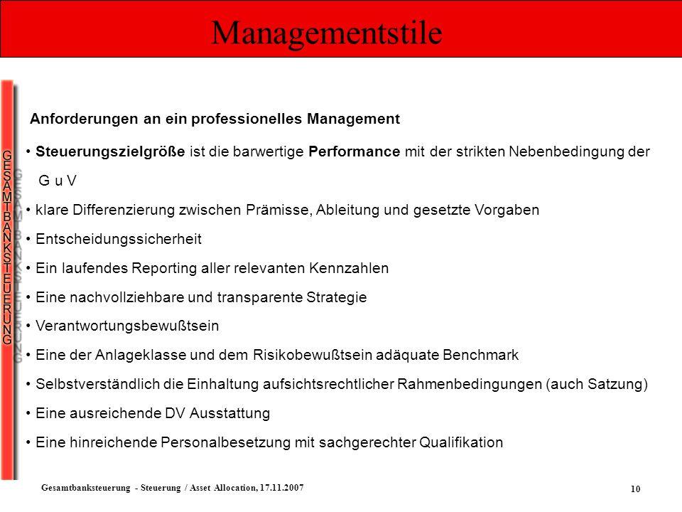 10 Gesamtbanksteuerung - Steuerung / Asset Allocation, 17.11.2007 Managementstile Steuerungszielgröße ist die barwertige Performance mit der strikten