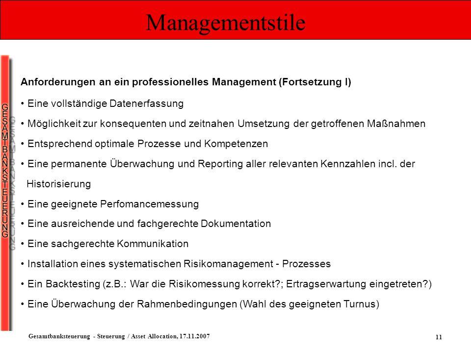 11 Gesamtbanksteuerung - Steuerung / Asset Allocation, 17.11.2007 Managementstile Anforderungen an ein professionelles Management (Fortsetzung I) Eine