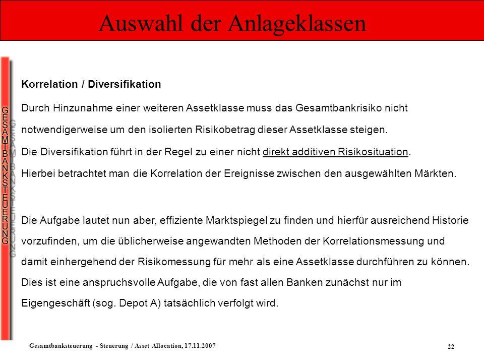 22 Gesamtbanksteuerung - Steuerung / Asset Allocation, 17.11.2007 Auswahl der Anlageklassen Korrelation / Diversifikation Durch Hinzunahme einer weite