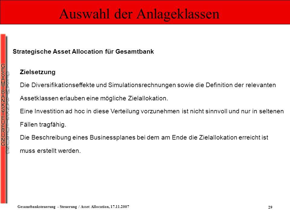 29 Gesamtbanksteuerung - Steuerung / Asset Allocation, 17.11.2007 Auswahl der Anlageklassen Strategische Asset Allocation für Gesamtbank Zielsetzung D