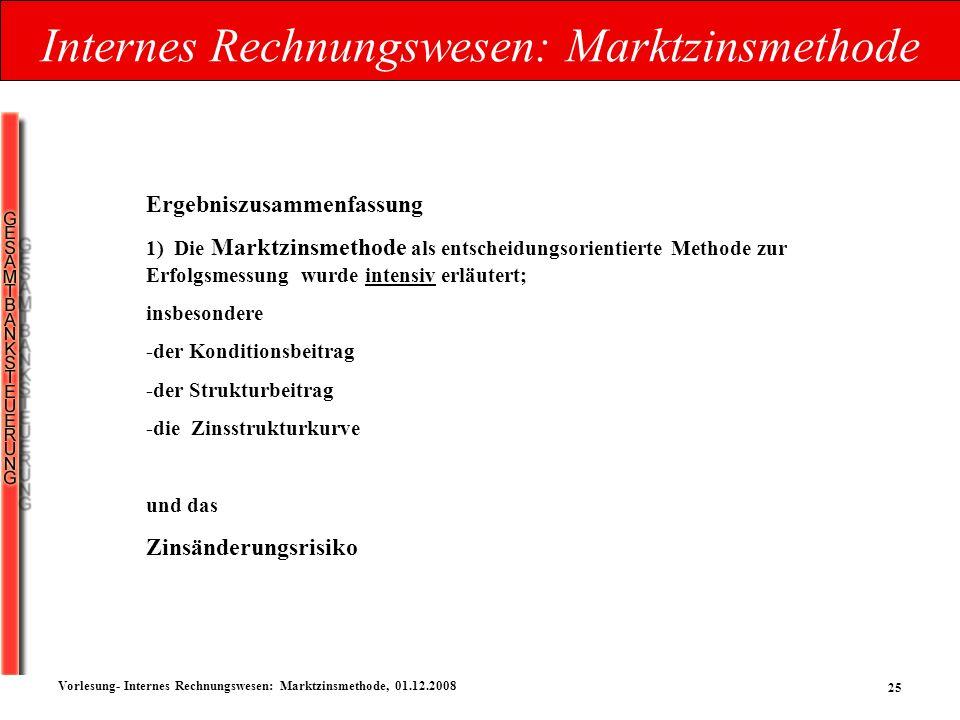 25 Vorlesung- Internes Rechnungswesen: Marktzinsmethode, 01.12.2008 Internes Rechnungswesen: Marktzinsmethode Ergebniszusammenfassung 1) Die Marktzins