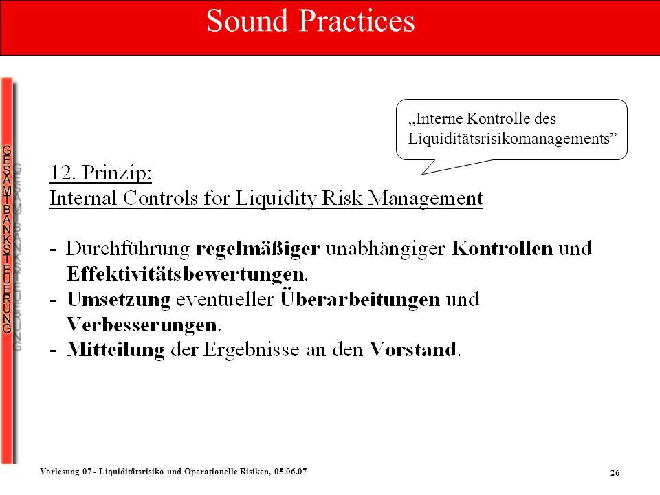 26 Vorlesung 07 - Liquiditätsrisiko und Operationelle Risiken, 05.06.07 Interne Kontrolle des Liquiditätsrisikomanagements Sound Practices