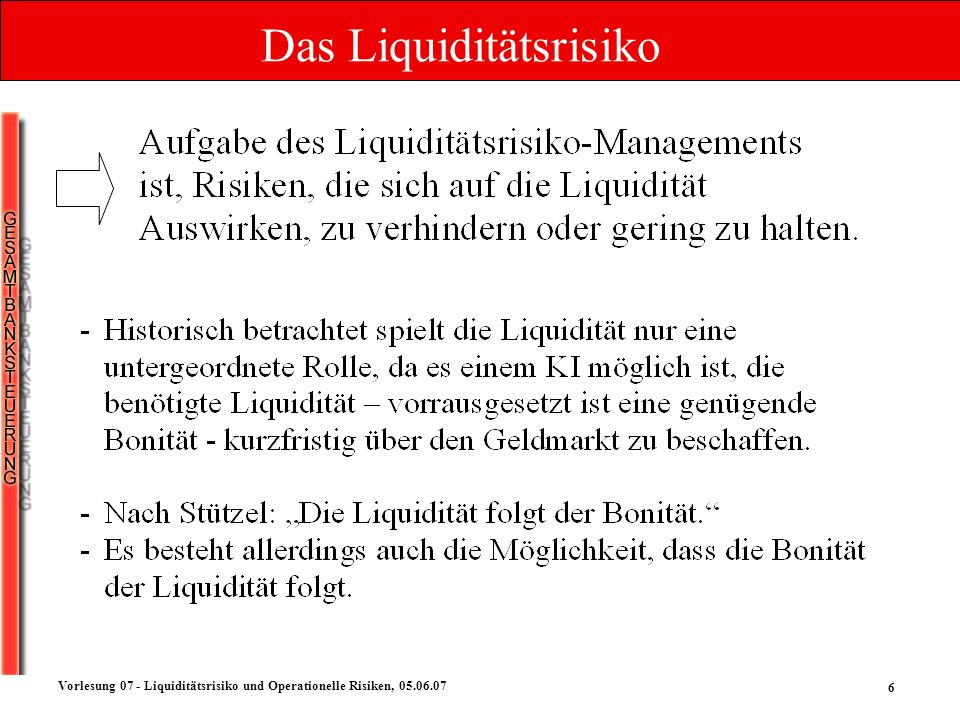 6 Vorlesung 07 - Liquiditätsrisiko und Operationelle Risiken, 05.06.07 Das Liquiditätsrisiko