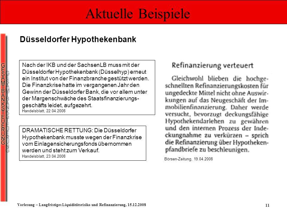 11 Vorlesung – Langfristiges Liquiditätsrisiko und Refinanzierung, 15.12.2008 Aktuelle Beispiele Düsseldorfer Hypothekenbank Nach der IKB und der Sach
