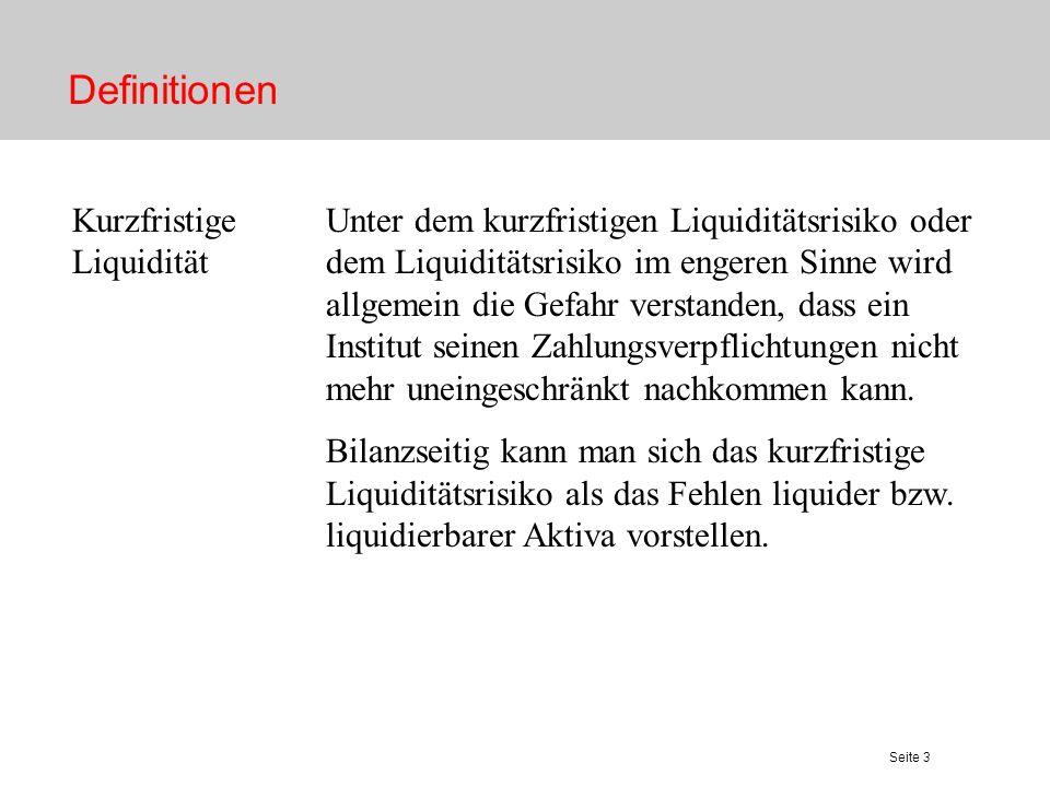 Seite 4 Definitionen Mittel / Langfristige Liquidität und Refinanzierung Unter dem Refinanzierungsrisiko wird allgemein die Gefahr verstanden, dass die Sparkasse das gewünschte Refinanzierungsniveau, entweder im Kunden- oder im Interbankgeschäft nicht mehr halten kann.
