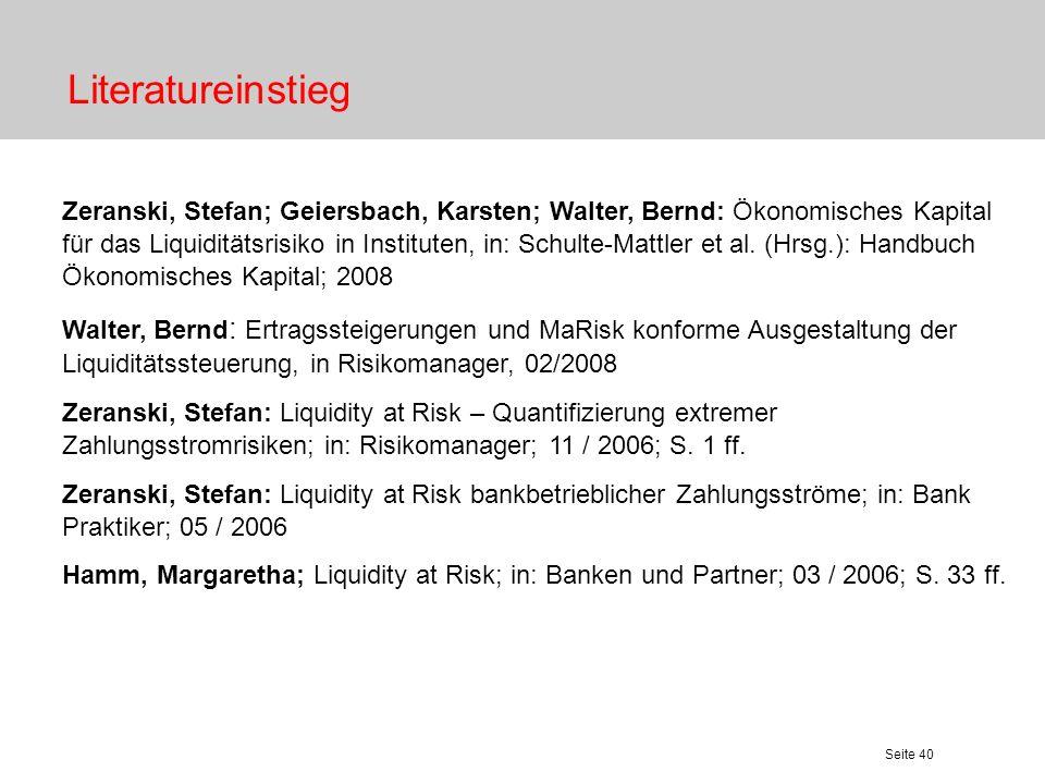 Seite 40 Literatureinstieg Zeranski, Stefan; Geiersbach, Karsten; Walter, Bernd: Ökonomisches Kapital für das Liquiditätsrisiko in Instituten, in: Sch