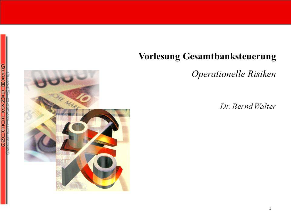 1 Vorlesung Gesamtbanksteuerung Operationelle Risiken Dr. Bernd Walter