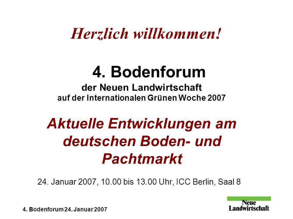 4. Bodenforum 24. Januar 2007 Herzlich willkommen! 4. Bodenforum der Neuen Landwirtschaft auf der Internationalen Grünen Woche 2007 Aktuelle Entwicklu