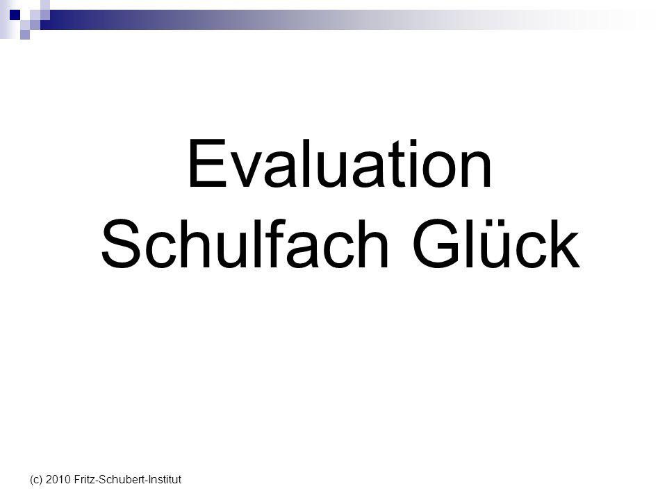 Evaluation Schulfach Glück (c) 2010 Fritz-Schubert-Institut